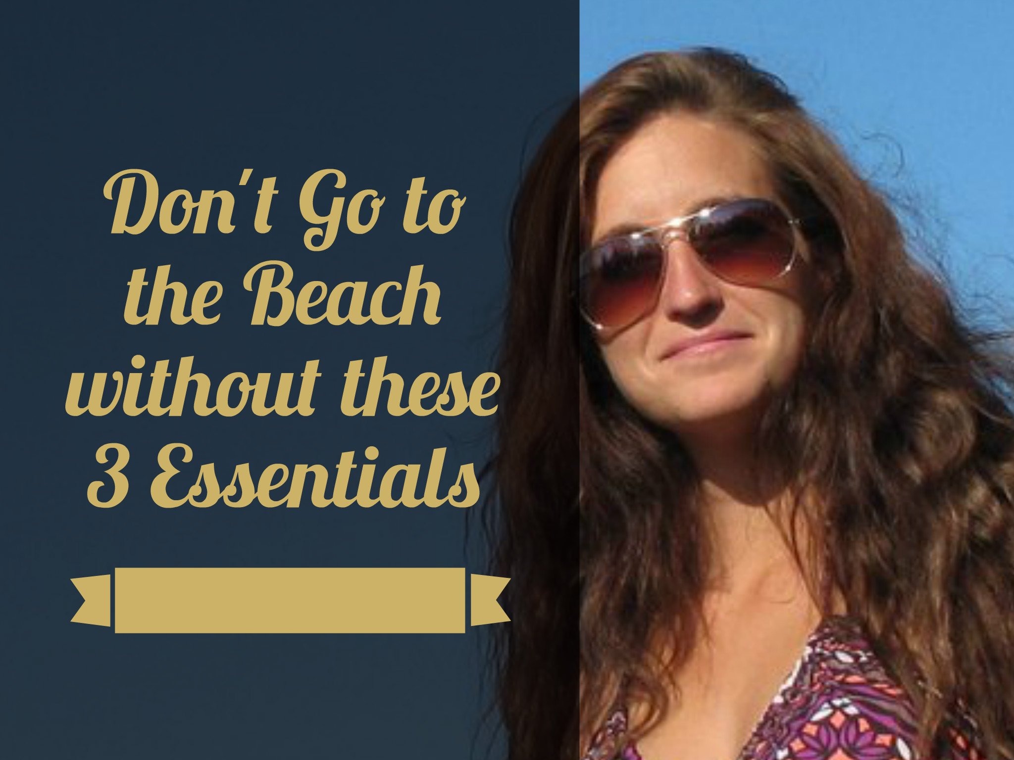 Don't Go to the Beach without these 3 Essentials